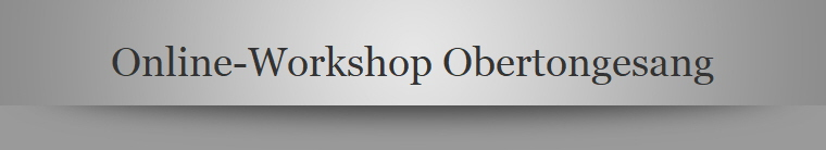 Online-Workshop Obertongesang